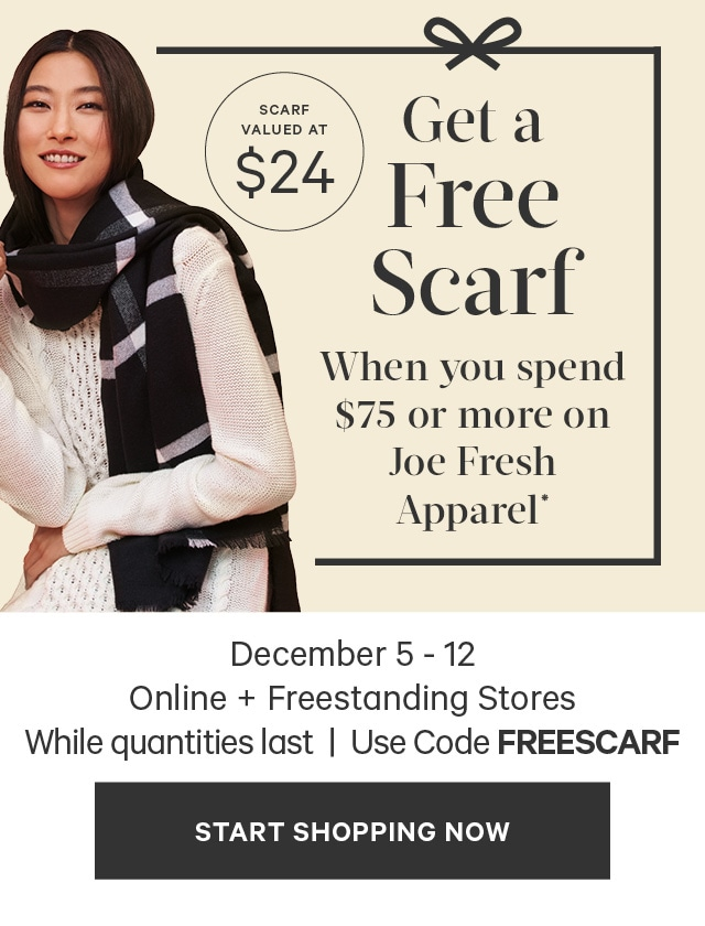 Get a  Free Scarf When you spend 75 dollars or more on Joe Fresh apparel